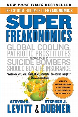 SuperFreakonomics: Global Cooling, Patriotic Prostitutes, and Why Suicide Bombers Should Buy Life Insurance, Levitt, Steven D.; Dubner, Stephen J.