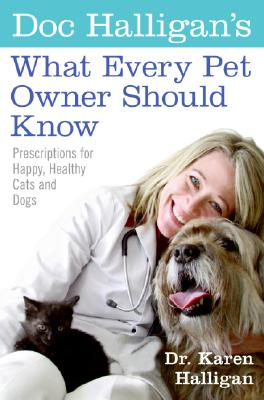 Image for DOC HALLIGAN'S WHAT EVERY PET OWNER SHOULD KNOW PRESCRIPTIONS FOR HAPPY, HEALTHY CATS AND DOGS