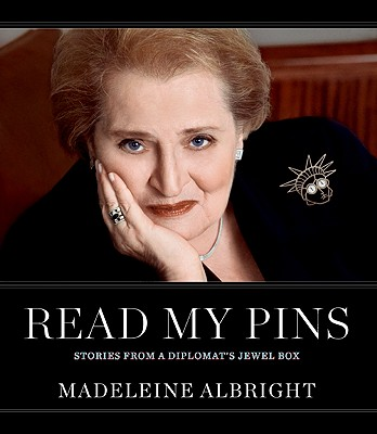Read My Pins: Stories from a Diplomat's Jewel Box, Albright, Madeleine