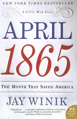 April 1865 : The Month That Saved America, JAY WINIK