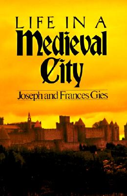 Life in a Medieval City (Medieval Life), Joseph Gies; Frances Gies
