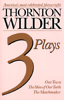 Image for Thornton Wilder Three Plays: Our Town, the Skin of Our Teeth, the Matchmaker
