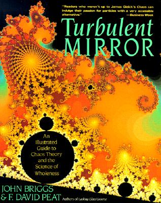 Turbulent Mirror: An Illustrated Guide to Chaos Theory and the Science of Wholeness, Briggs, John