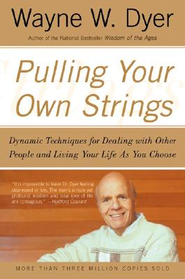 Image for Pulling Your Own Strings: Dynamic Techniques for Dealing with Other People and Living Your Life As You Choose