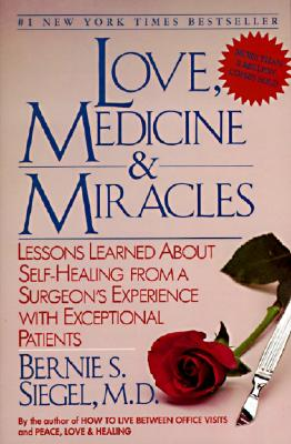 Love, Medicine and Miracles: Lessons Learned about Self-Healing from a Surgeon's Experience with Exceptional Patients, Siegel, Bernie S.
