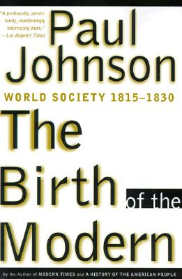 Image for The Birth of the Modern: World Society 1815-1830