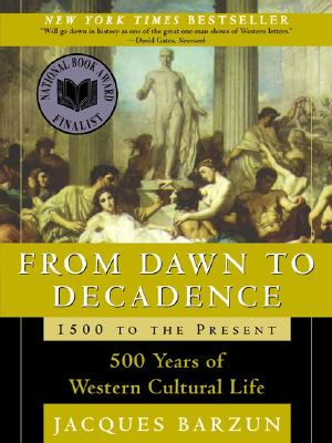 From Dawn to Decadence: 1500 to the Present: 500 Years of Western Cultural Life, Barzun, Jacques