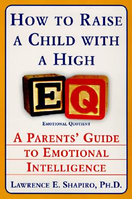 How To Raise A Child With A High EQ, Lawrence E Shapiro