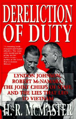 DERELICTION OF DUTY: LYNDON JOHNSON, ROBER MCNAMARA, THE JOINT CHIEFS OF STAFF, AND THE LIES THAT, MCMASTER, H. R.