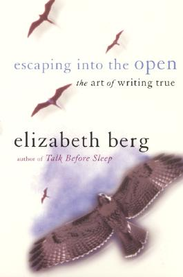Image for Escaping into the Open: The Art of Writing True