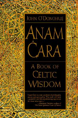 Anam Cara: A Book of Celtic Wisdom, John O'Donohue