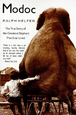 Modoc : The True Story of the Greatest Elephant That Ever Lived, RALPH HELFER