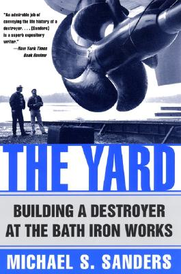 Image for The Yard: Building a Destroyer at the Bath Iron Works