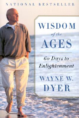 Wisdom of the Ages: 60 Days to Enlightenment, Dyer, Wayne W.