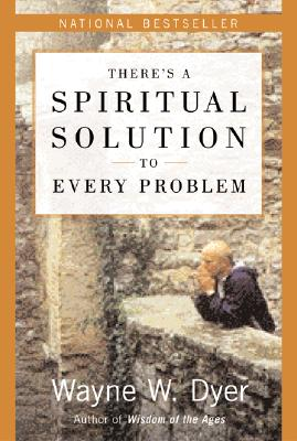 There's a Spiritual Solution to Every Problem, Dyer, Dr. Wayne W.