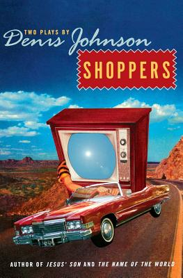 Image for Shoppers: Two Plays by Denis Johnson