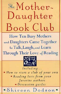 Image for The Mother-Daughter Book Club: How Ten Busy Mothers and Daughters Came Together to Talk, Laugh and Learn Through Their Love of Reading