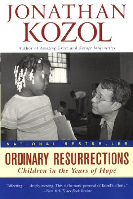 Ordinary Resurrections: Children in the Years of Hope, Kozol, Jonathan