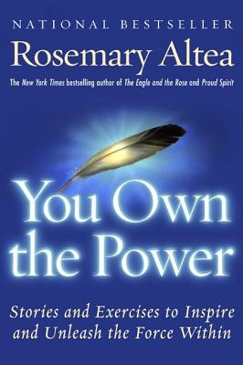 You Own the Power: Stories and Exercises to Inspire and Unleash the Force Within, Altea, Rosemary