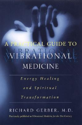 Image for A Practical Guide to Vibrational Medicine: Energy Healing and Spiritual Transformation