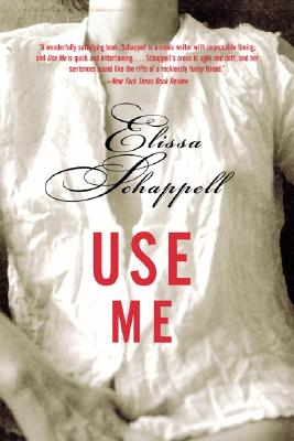Use Me: Fiction, Schappell, Elissa