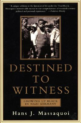 Destined to Witness: Growing Up Black in Nazi Germany, Hans J. Massaquoi
