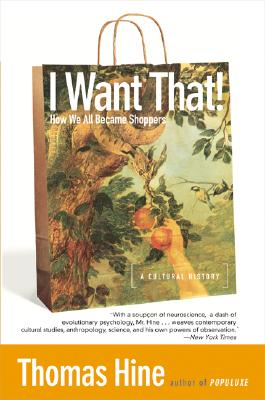 I Want That: How We All Became Shoppers, a Cultural History, Hine, Thomas
