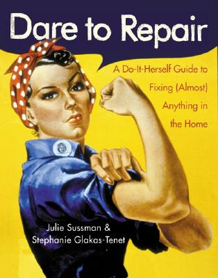Image for Dare to Repair: A Do-it-Herself Guide to Fixing (Almost) Anything in the Home