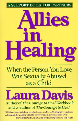 Allies in Healing: When the Person You Love Was Sexually Abused As a Child, a Support Book for Partners, Davis, Laura