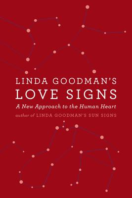 Linda Goodman's Love Signs: A New Approach to the Human Heart, Goodman, Linda