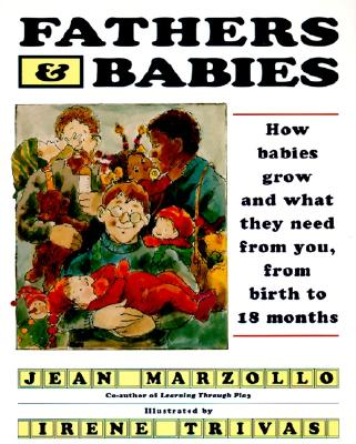 Fathers and Babies: How Babies Grow and What They Need from You, from Birth to 18 Months, Marzollo, Jean