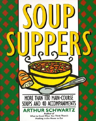 Image for Soup Suppers: More Than 100 Main-Course Soups and 40 Accompaniments