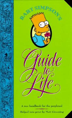 Bart Simpson's Guide to Life: A Wee Handbook for the Perplexed, Groening, Matt