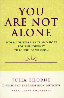 Image for You Are Not Alone: Words of Experience and Hope for the Journey Through Depression