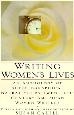 Image for Writing Women's Lives: An Anthology of Autobiographical Narratives by Twentieth-Century American Women Writers