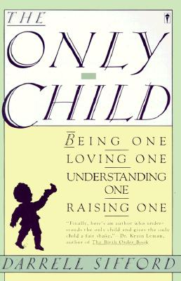 Image for The Only Child: Being One, Loving One, Understanding One, Raising One