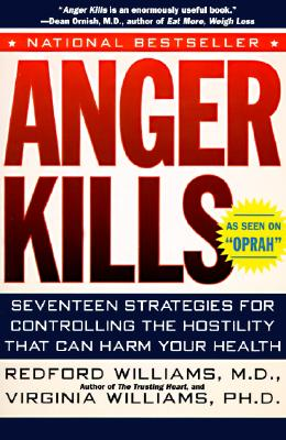 Anger Kills: Seventeen Strategies for Controlling the Hostility That Can Harm Your Health, Williams, Redford;Williams, Virginia