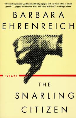 The Snarling Citizen: Essays, Ehrenreich, Barbara
