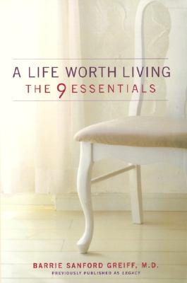 A Life Worth Living: The 9 Essentials, Greiff, Barrie Sanford, M.D.