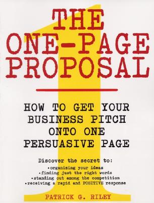 Image for The One-Page Proposal:  How to Get Your Business Pitch onto One Persuasive Page