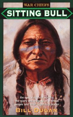 Image for Sitting Bull: An Epic Historical Novel - The Glory and Tragedy of a Proud People and Their Legendary Leader