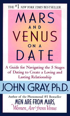 Image for Mars and Venus on a Date: A Guide to Navigating the 5 Stages of Dating to Create a Loving and Lasting Relationship