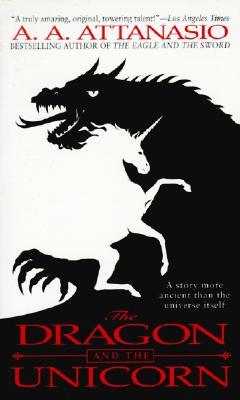 Dragon and the Unicorn, A. A. ATTANASIO