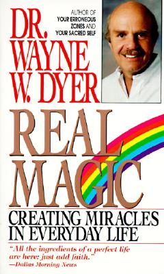 Real Magic : Creating Miracles in Everyday Life, WAYNE W. DYER