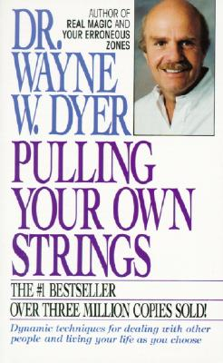 Pulling Your Own Strings: Dynamic Techniques for Dealing with Other People and Living Your Life as You Choose, Wayne W. Dyer