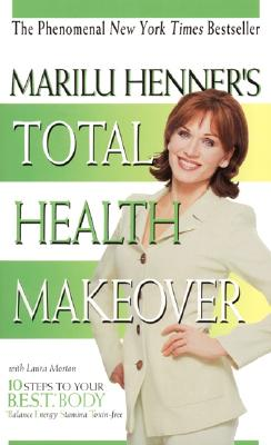 Marilu Henner's Total Health Makeover, 10 Steps to Your B.E.S.T. (Balance, Energy, Stamina, Toxin-Free) Body, Henner, Marilu; Morton, Laura