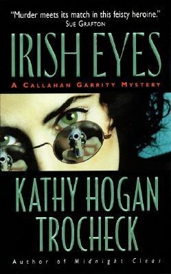 Irish Eyes  A Callahan Garrity Mystery, Trocheck, Kathy Hogan