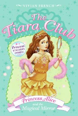 The Tiara Club 4: Princess Alice and the Magical Mirror, VIVIAN FRENCH