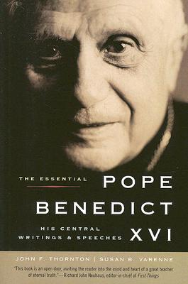 The Essential Pope Benedict XVI: His Central Writings and Speeches, John F. Thornton