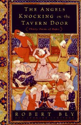 The Angels Knocking on the Tavern Door: Thirty Poems of Hafez, Bly, Robert; Lewisohn, Leonard